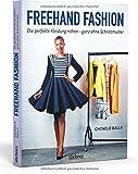 Freehand Fashion: Die perfekte Kleidung nähen - ganz ohne...